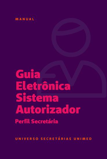 Manual Guia Eletrônica - Sistema autorizador perfil secretária